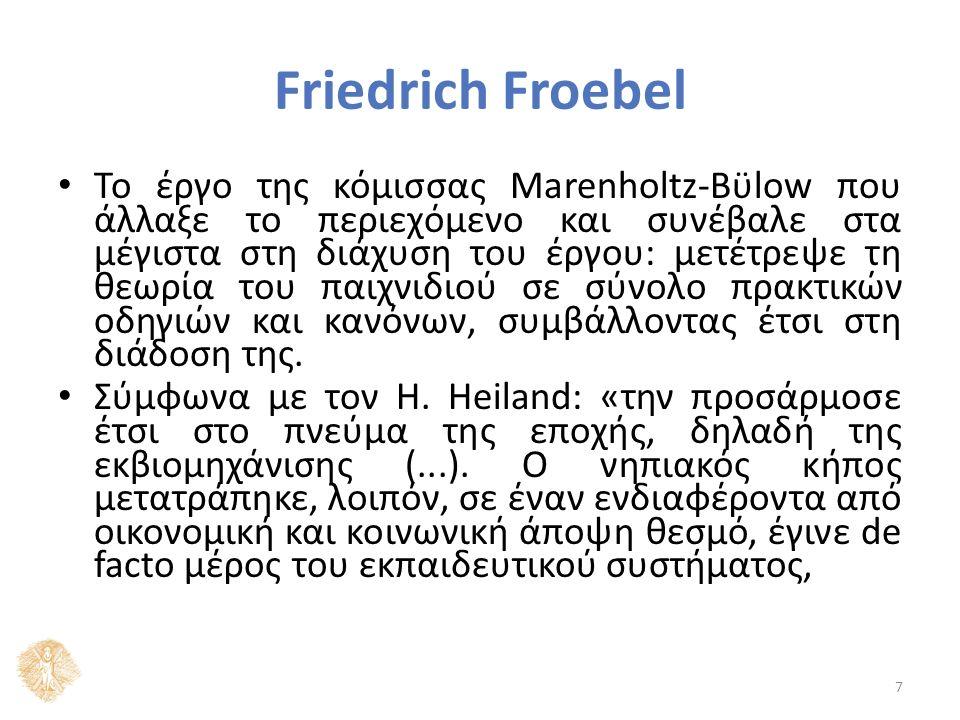 Friedrich Froebel Το έργο της κόμισσας Marenholtz-Bϋlow που άλλαξε το περιεχόμενο και συνέβαλε στα μέγιστα στη διάχυση του έργου: μετέτρεψε τη θεωρία του παιχνιδιού σε σύνολο πρακτικών οδηγιών και κανόνων, συμβάλλοντας έτσι στη διάδοση της.