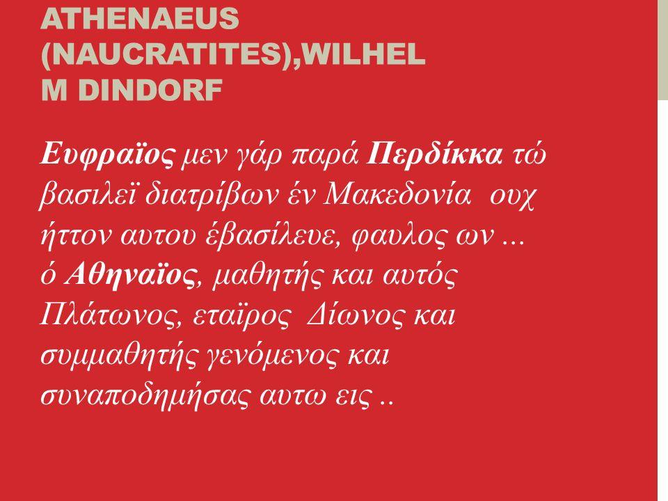 ΑΠΌ ΤΟΝ/ΤΗΝ ATHENAEUS (NAUCRATITES),WILHEL M DINDORF Ευφραϊος μεν γάρ παρά Περδίκκα τώ βασιλεϊ διατρίβων έν Μακεδονία ουχ ήττον αυτου έβασίλευε, φαυλος ων...