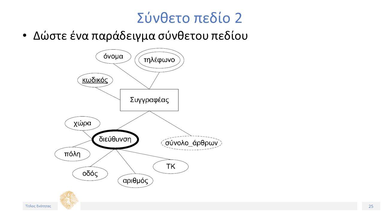 25 Τίτλος Ενότητας Σύνθετο πεδίο 2 Δώστε ένα παράδειγμα σύνθετου πεδίου