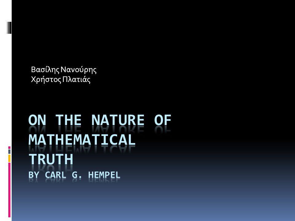 Τα μαθηματικά ως κλάδος της λογικής  Όλα τα θεωρήματα της αριθμητικής, της άλγεβρας και της ανάλυσης μπορούν να προκύψουν παραγωγικά από τα αξιώματα του Peano και τους ορισμούς της αριθμητικής μέσα από την μαθηματική προτασιακή λογική.