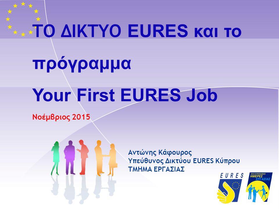 ΤΟ ΔΙΚΤΥΟ EURES και το πρόγραμμα Your First EURES Job Νοέμβριος 2015 Αντώνης Κάφουρος Υπεύθυνος Δικτύου EURES Κύπρου TMHMA ΕΡΓΑΣΙΑΣ