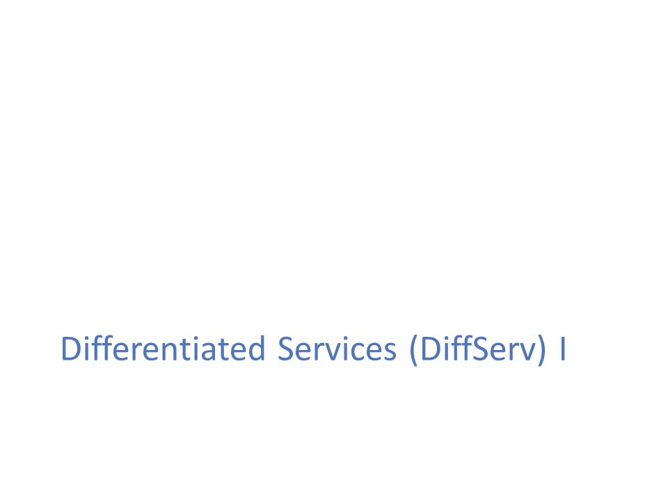 Differentiated Services (DiffServ) I