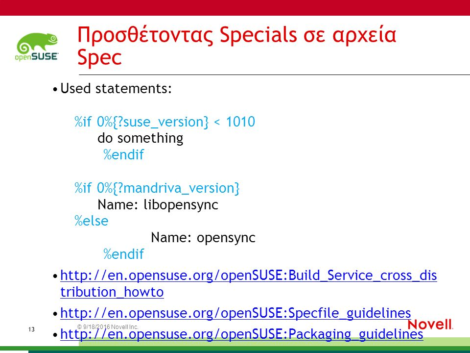 © 9/18/2016 Novell Inc. 1313 Προσθέτοντας Specials σε αρχεία Spec Used statements: %if 0%{?suse_version} < 1010 do something %endif %if 0%{?mandriva_v