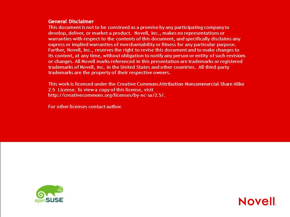 General Disclaimer This document is not to be construed as a promise by any participating company to develop, deliver, or market a product. Novell, In
