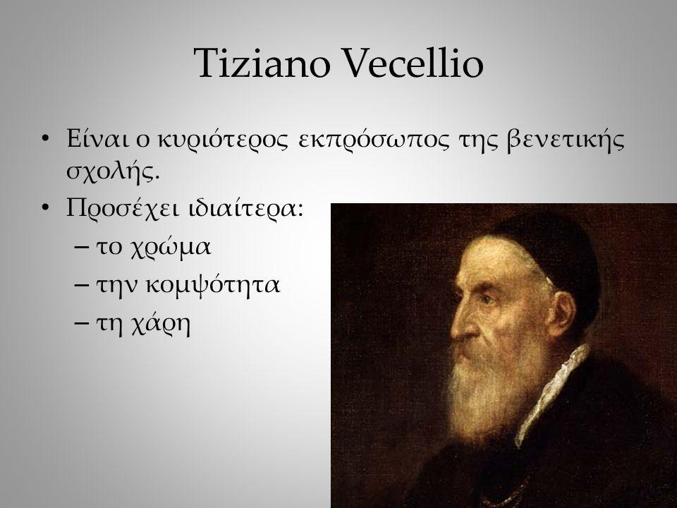 Tiziano Vecellio Είναι ο κυριότερος εκπρόσωπος της βενετικής σχολής.