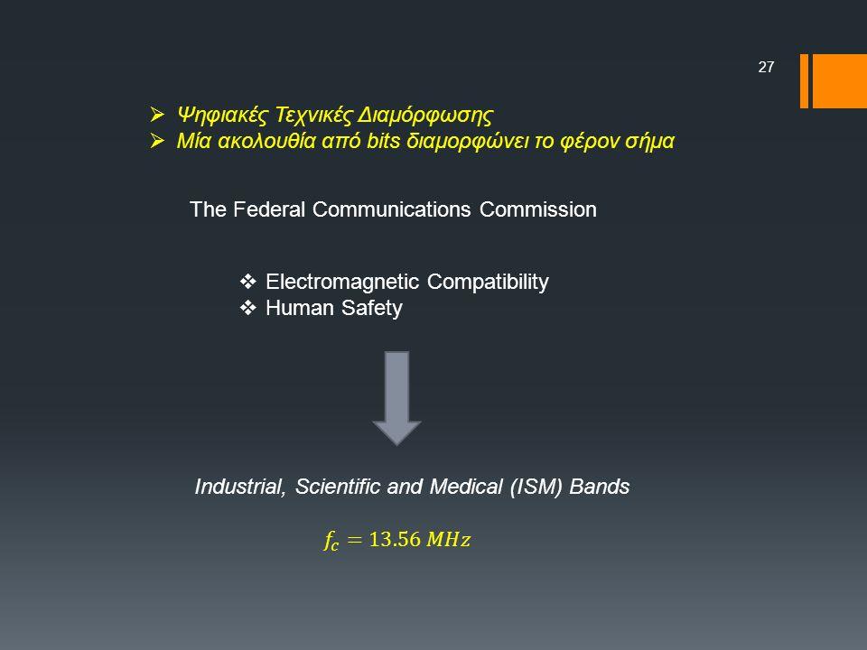 27  Ψηφιακές Τεχνικές Διαμόρφωσης  Μία ακολουθία από bits διαμορφώνει το φέρον σήμα The Federal Communications Commission  Electromagnetic Compatibility  Human Safety