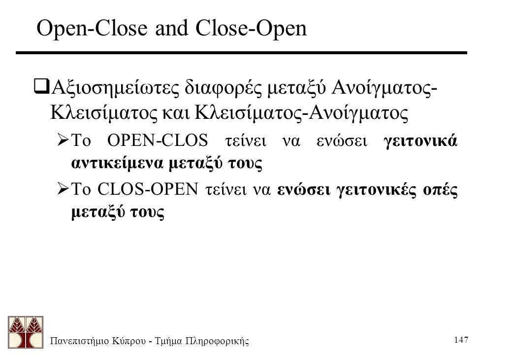 Πανεπιστήμιο Κύπρου - Τμήμα Πληροφορικής 147 Open-Close and Close-Open  Αξιοσημείωτες διαφορές μεταξύ Ανοίγματος- Κλεισίματος και Κλεισίματος-Ανοίγματος  Το OPEN-CLOS τείνει να ενώσει γειτονικά αντικείμενα μεταξύ τους  Το CLOS-OPEN τείνει να ενώσει γειτονικές οπές μεταξύ τους