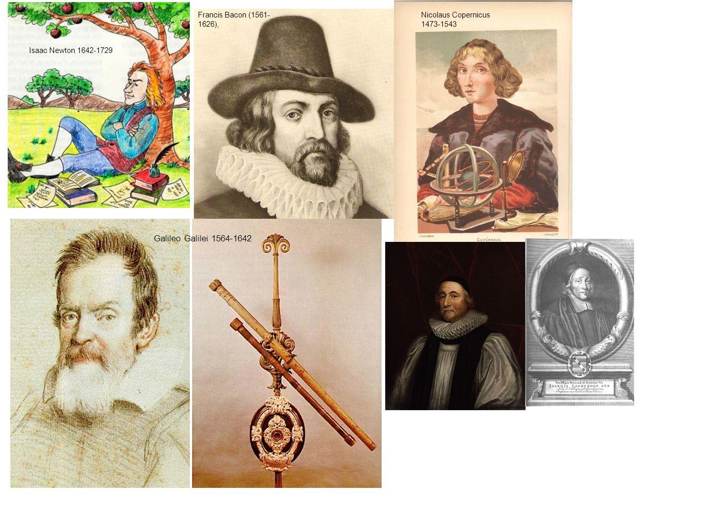 Isaac Newton 1642-1729 Francis Bacon (1561- 1626), Galileo Galilei 1564-1642 Nicolaus Copernicus 1473-1543