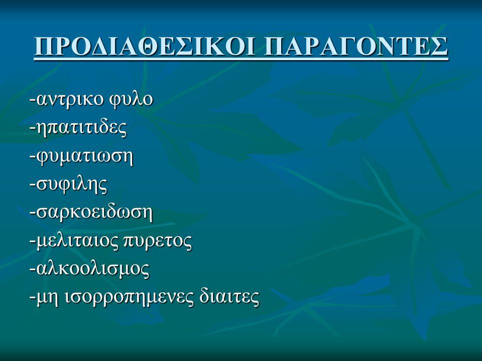 ΠΡΟΔΙΑΘΕΣΙΚΟΙ ΠΑΡΑΓΟΝΤΕΣ -αντρικο φυλο -ηπατιτιδες-φυματιωση-συφιλης-σαρκοειδωση -μελιταιος πυρετος -αλκοολισμος -μη ισορροπημενες διαιτες