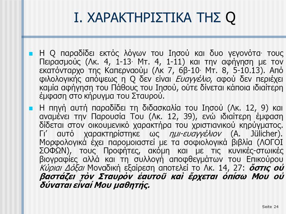 Seite 24 Ι. ΧΑΡΑΚΤΗΡΙΣΤΙΚΑ ΤΗΣ Q Η Q παραδίδει εκτός λόγων του Ιησού και δυο γεγονότα. τους Πειρασμούς (Λκ. 4, 1-13. Μτ. 4, 1-11) και την αφήγηση με τ