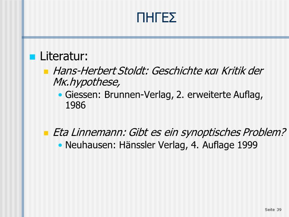 Seite 39 ΠΗΓΕΣ Literatur: Hans-Herbert Stoldt: Geschichte και Kritik der Μκ.hypothese, Giessen: Brunnen-Verlag, 2. erweiterte Auflag, 1986 Eta Linnema