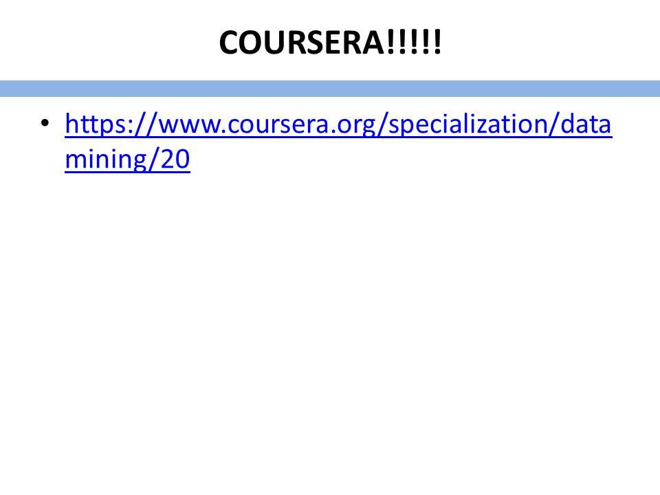 COURSERA!!!!! https://www.coursera.org/specialization/data mining/20 https://www.coursera.org/specialization/data mining/20