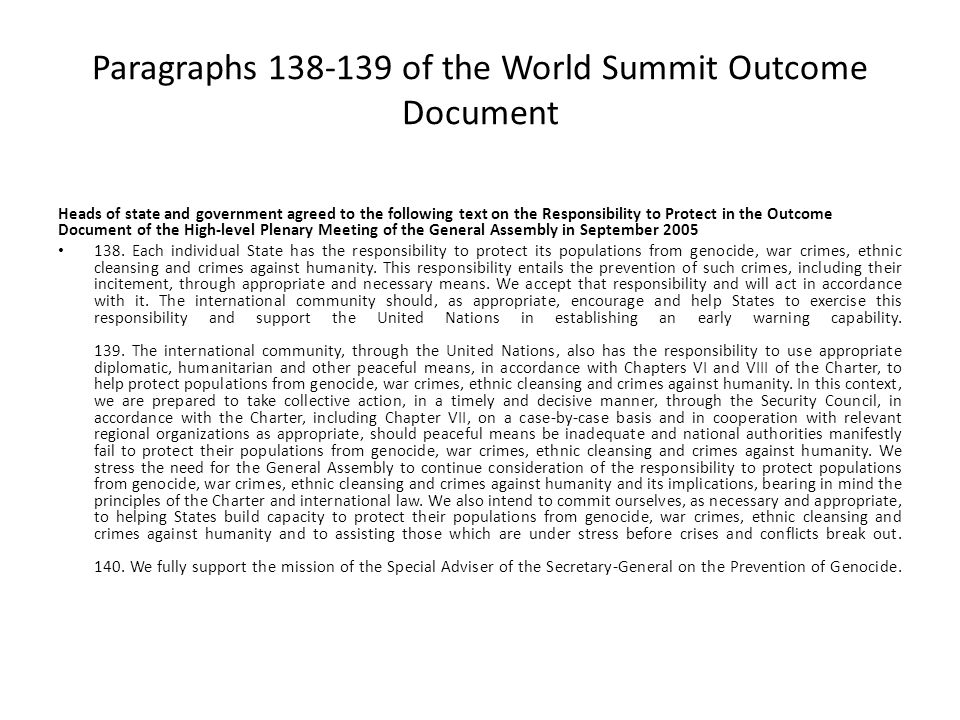 Paragraphs 138-139 of the World Summit Outcome Document Heads of state and government agreed to the following text on the Responsibility to Protect in