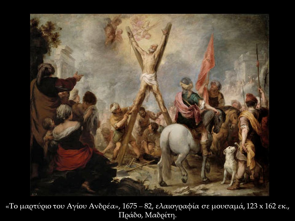 «Το μαρτύριο του Αγίου Ανδρέα», 1675 – 82, ελαιογραφία σε μουσαμά, 123 x 162 εκ., Πράδο, Μαδρίτη.