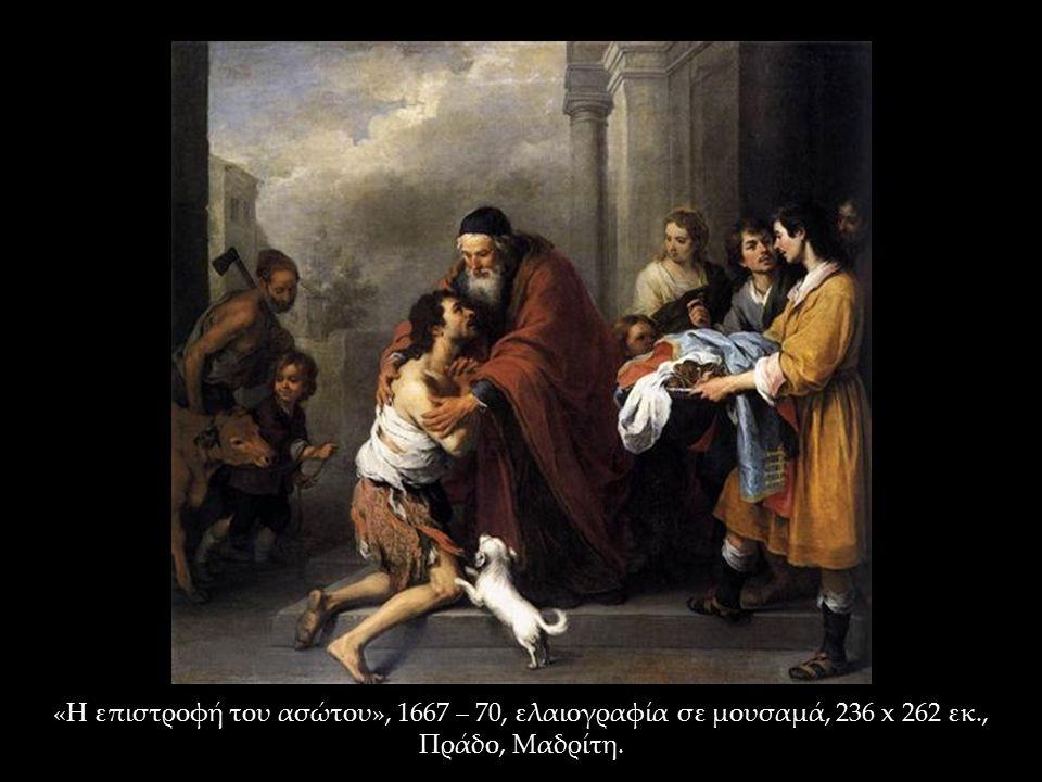 «Η επιστροφή του ασώτου», 1667 – 70, ελαιογραφία σε μουσαμά, 236 x 262 εκ., Πράδο, Μαδρίτη.