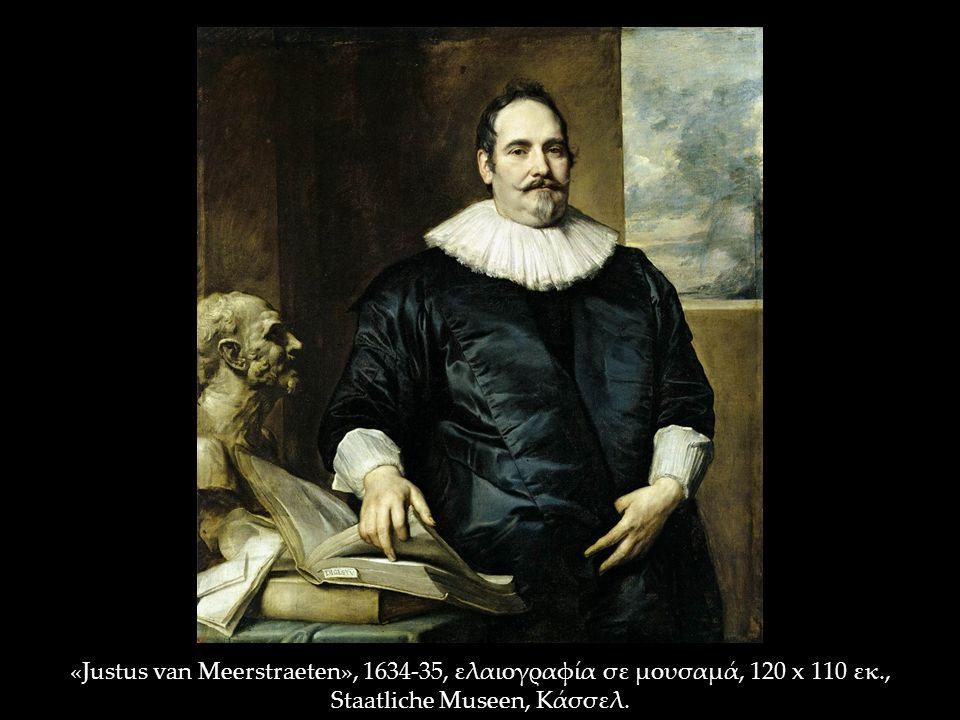 «Justus van Meerstraeten», 1634-35, ελαιογραφία σε μουσαμά, 120 x 110 εκ., Staatliche Museen, Κάσσελ.