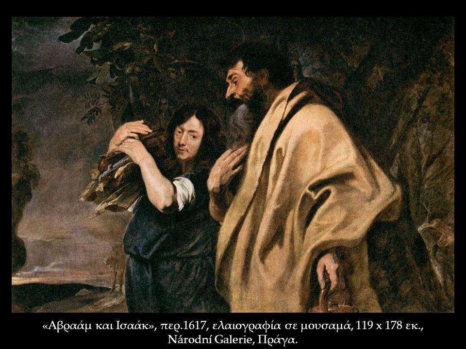 «Αβραάμ και Ισαάκ», περ.1617, ελαιογραφία σε μουσαμά, 119 x 178 εκ., Národní Galerie, Πράγα.