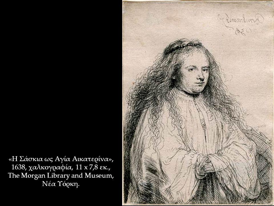 «Η Σάσκια ως Αγία Αικατερίνα», 1638, χαλκογραφία, 11 x 7,8 εκ., The Morgan Library and Museum, Νέα Υόρκη.