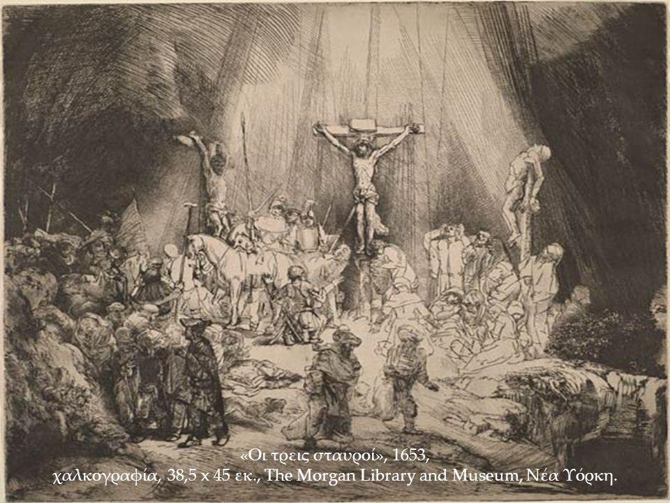 «Οι τρεις σταυροί», 1653, χαλκογραφία, 38,5 x 45 εκ., The Morgan Library and Museum, Νέα Υόρκη.
