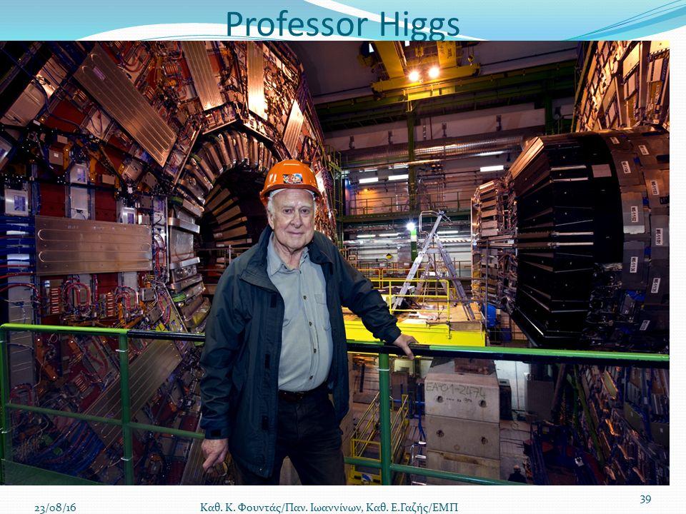 Professor Higgs 23/08/16 Καθ. Κ. Φουντάς/Παν. Ιωαννίνων, Καθ. Ε.Γαζής/ΕΜΠ 39