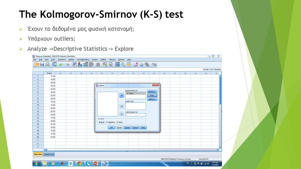 The Kolmogorov-Smirnov (K-S) test  Έχουν τα δεδομένα μας φυσική κατανομή;  Υπάρχουν outliers;  Analyze ⇒ Descriptive Statistics ⇒ Explore