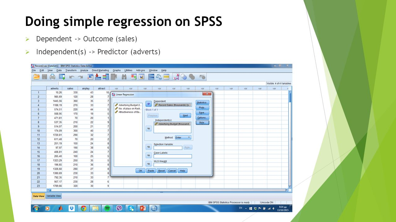  Dependent -> Outcome (sales)  Independent(s) -> Predictor (adverts) Doing simple regression on SPSS