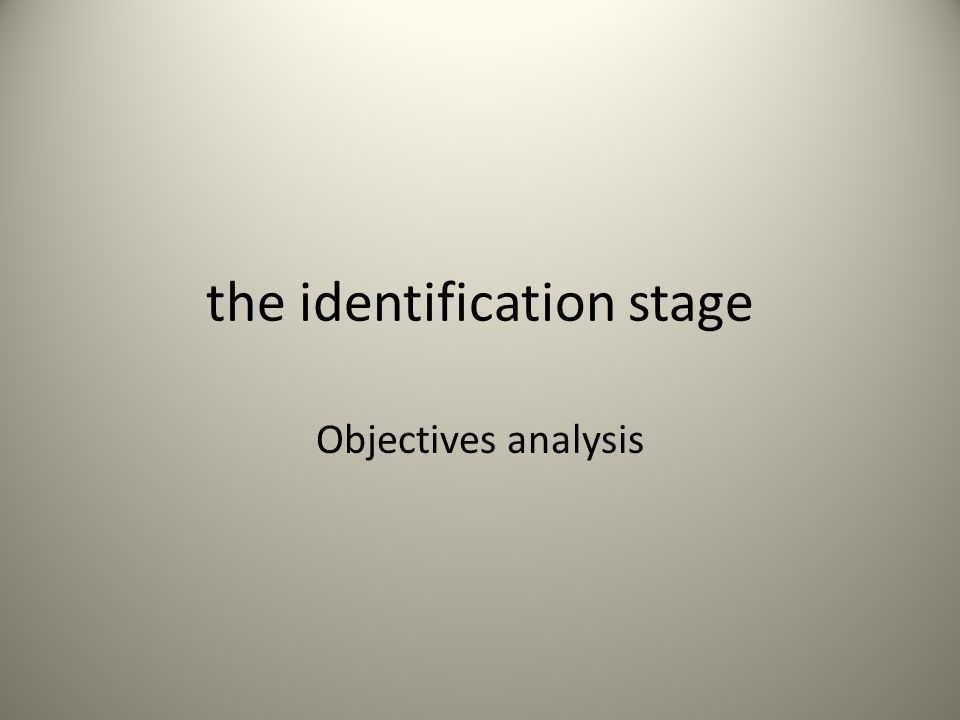 the identification stage Objectives analysis