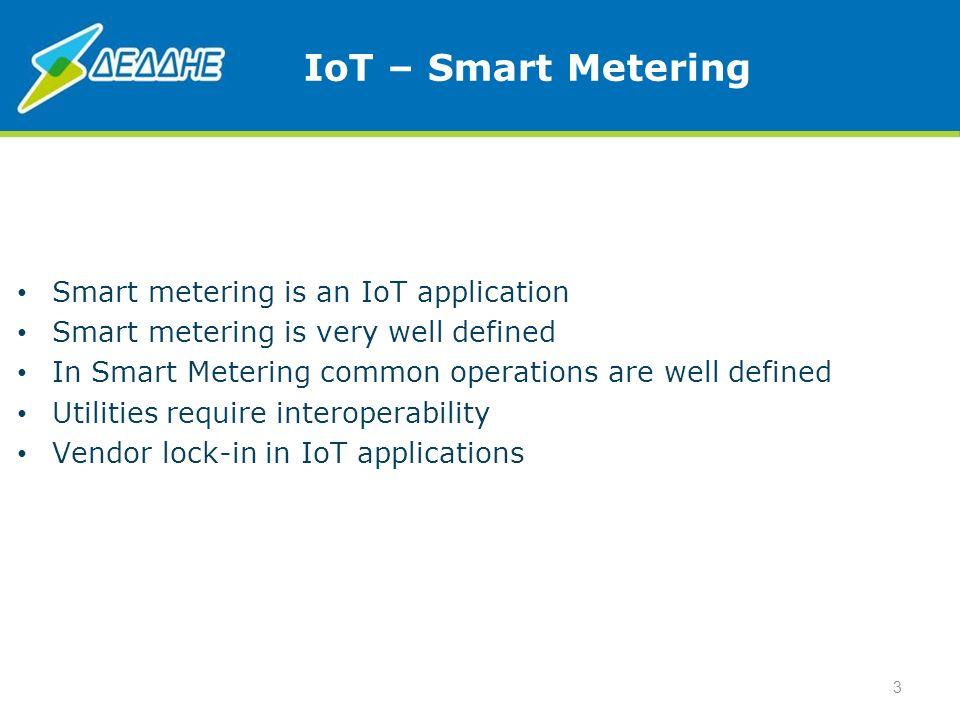 IoT – Smart Metering Smart metering is an IoT application Smart metering is very well defined In Smart Metering common operations are well defined Uti