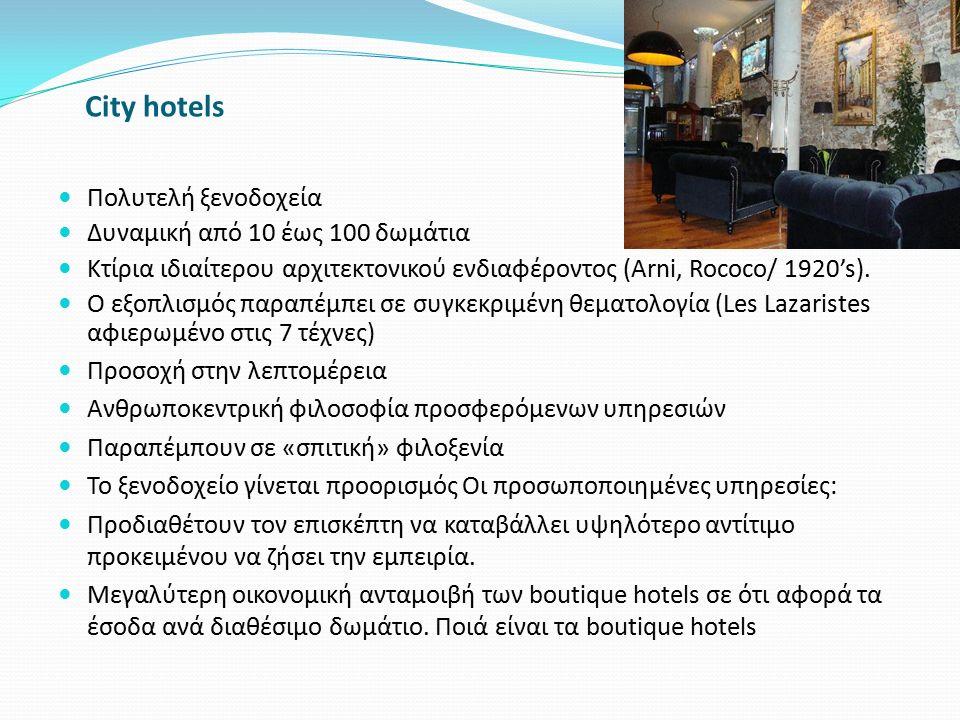 City hotels Πολυτελή ξενοδοχεία Δυναμική από 10 έως 100 δωμάτια Κτίρια ιδιαίτερου αρχιτεκτονικού ενδιαφέροντος (Arni, Rococo/ 1920's). Ο εξοπλισμός πα