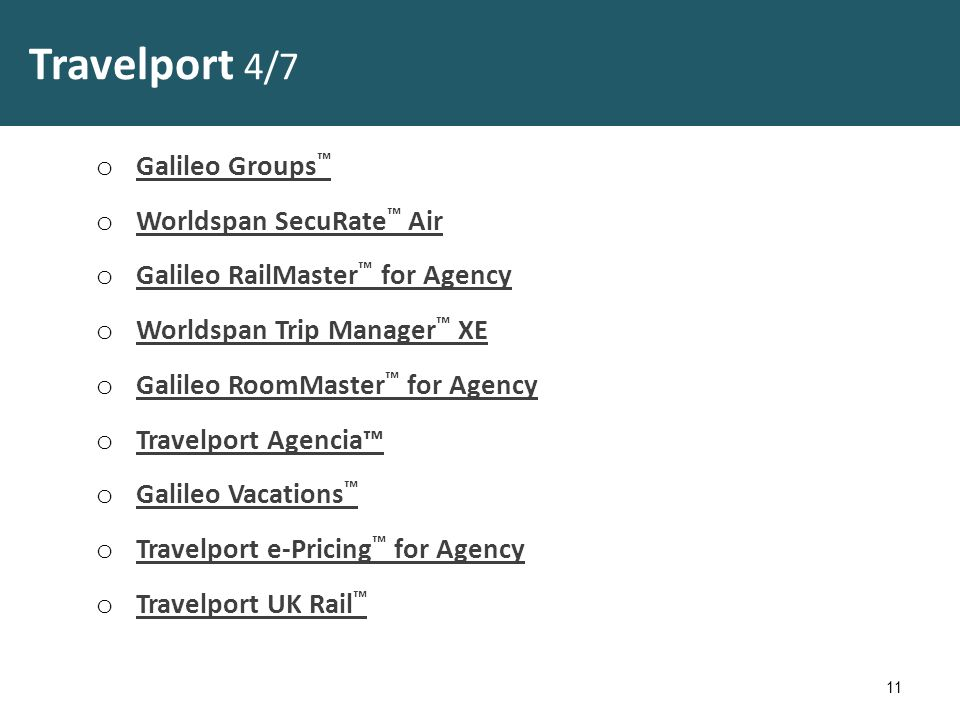 Travelport 4/7 o Galileo Groups ™ Galileo Groups ™ o Worldspan SecuRate ™ Air Worldspan SecuRate ™ Air o Galileo RailMaster ™ for Agency Galileo RailMaster ™ for Agency o Worldspan Trip Manager ™ XE Worldspan Trip Manager ™ XE o Galileo RoomMaster ™ for Agency Galileo RoomMaster ™ for Agency o Travelport Agencia™ Travelport Agencia™ o Galileo Vacations ™ Galileo Vacations ™ o Travelport e-Pricing ™ for Agency Travelport e-Pricing ™ for Agency o Travelport UK Rail ™ Travelport UK Rail ™ 11