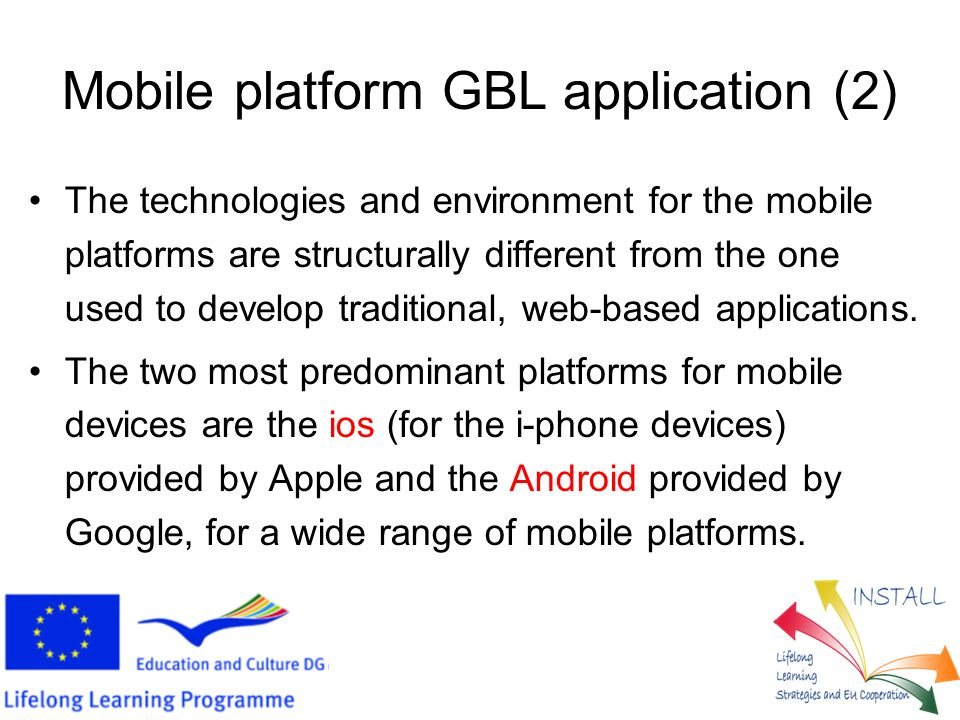 Mobile platform GBL application (2) The technologies and environment for the mobile platforms are structurally different from the one used to develop traditional, web-based applications.