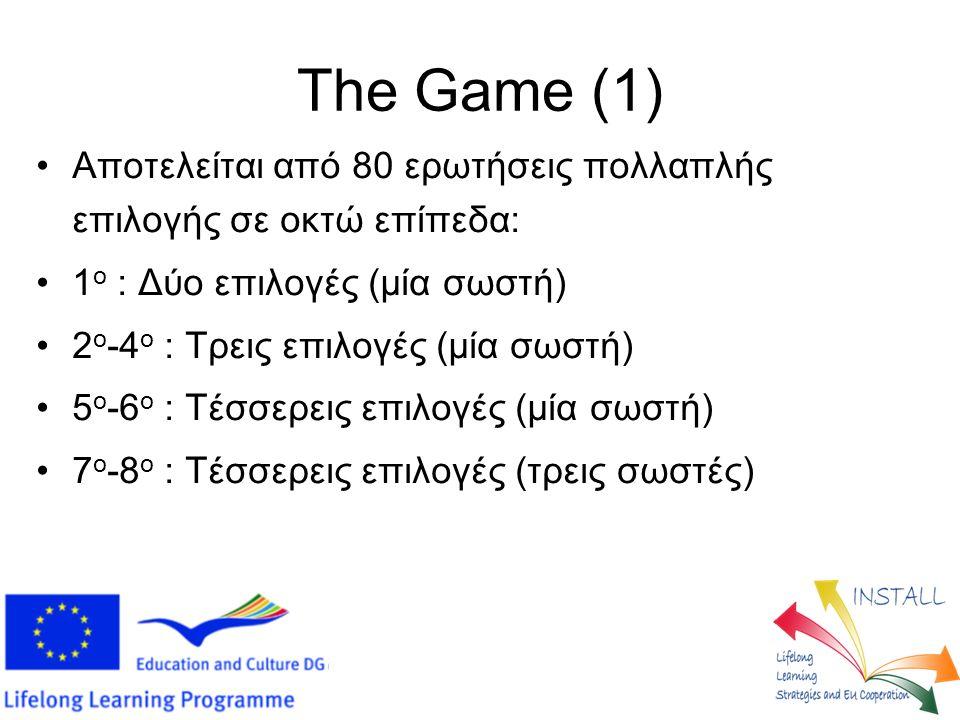 The Game (1) Αποτελείται από 80 ερωτήσεις πολλαπλής επιλογής σε οκτώ επίπεδα: 1 ο : Δύο επιλογές (μία σωστή) 2 ο -4 ο : Τρεις επιλογές (μία σωστή) 5 ο