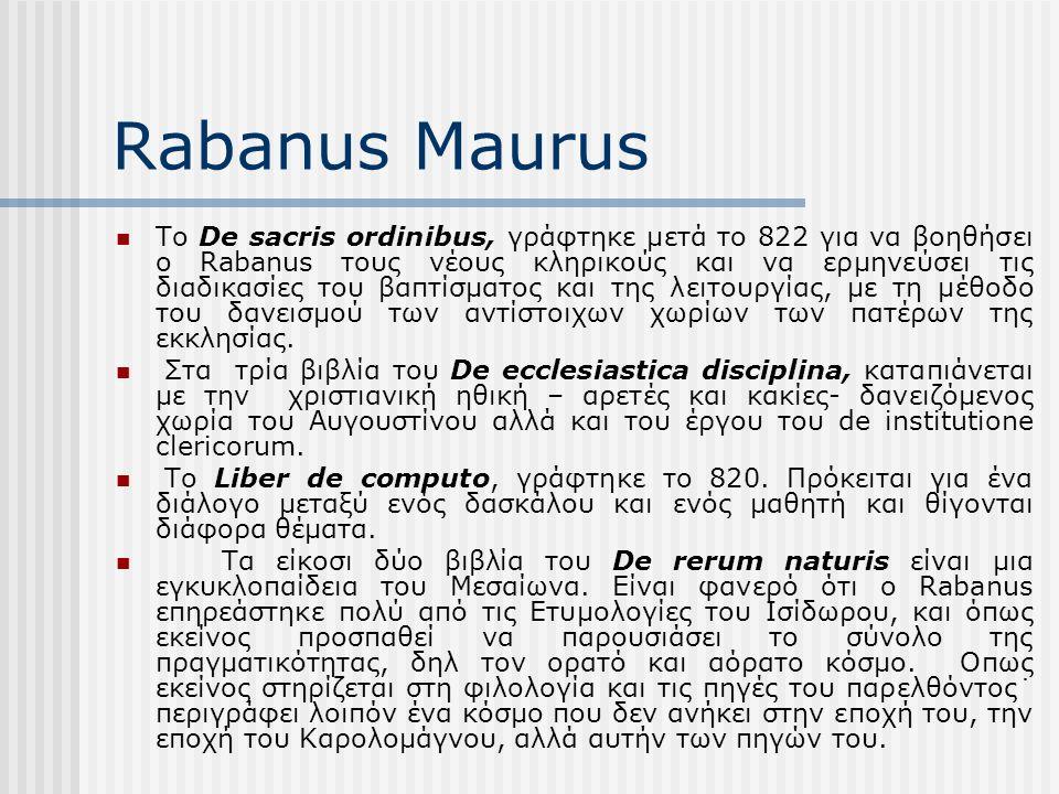 Rabanus Maurus Το De sacris ordinibus, γράφτηκε μετά το 822 για να βοηθήσει ο Rabanus τους νέους κληρικούς και να ερμηνεύσει τις διαδικασίες του βαπτίσματος και της λειτουργίας, με τη μέθοδο του δανεισμού των αντίστοιχων χωρίων των πατέρων της εκκλησίας.