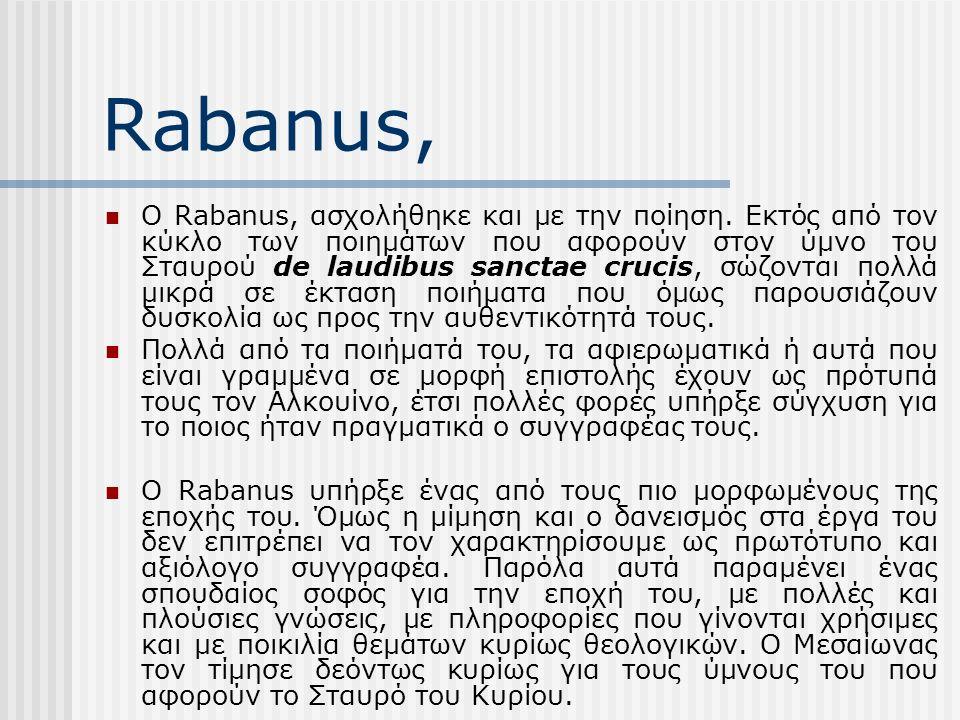 Rabanus, Ο Rabanus, ασχολήθηκε και με την ποίηση. Εκτός από τον κύκλο των ποιημάτων που αφορούν στον ύμνο του Σταυρού de laudibus sanctae crucis, σώζο