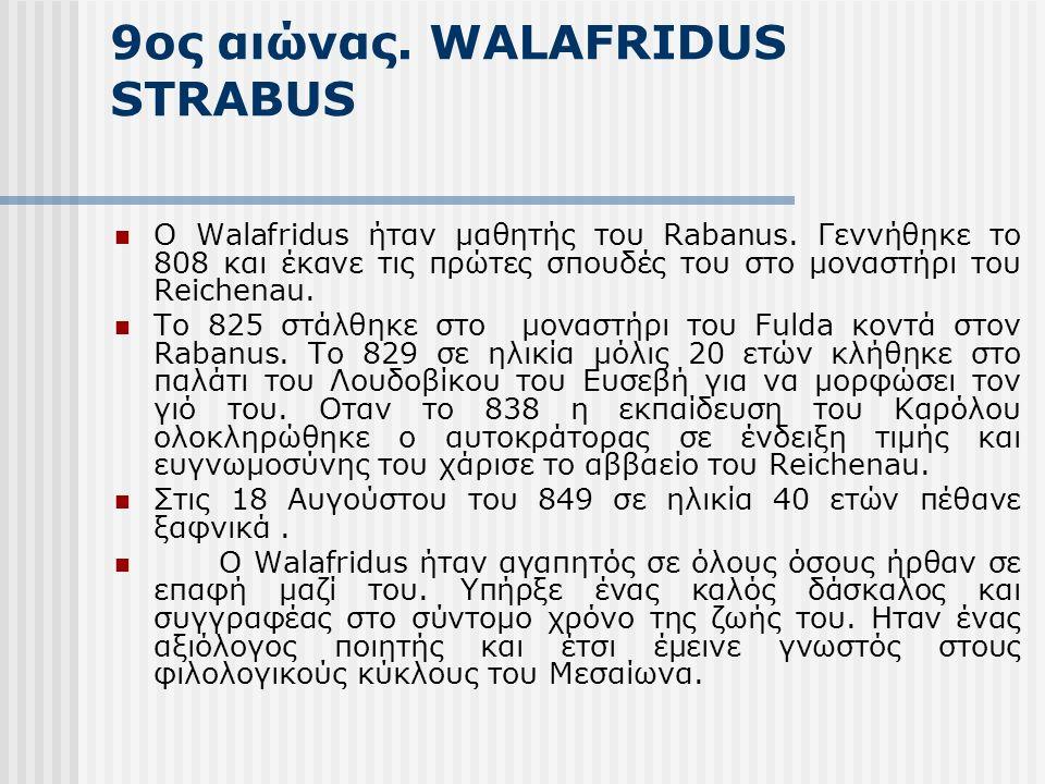9ος αιώνας. WALAFRIDUS STRABUS Ο Walafridus ήταν μαθητής του Rabanus.