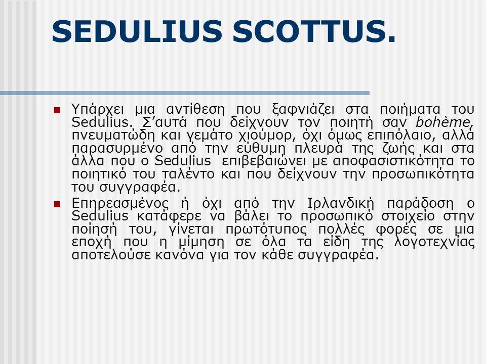 SEDULIUS SCOTTUS.Υπάρχει μια αντίθεση που ξαφνιάζει στα ποιήματα του Sedulius.