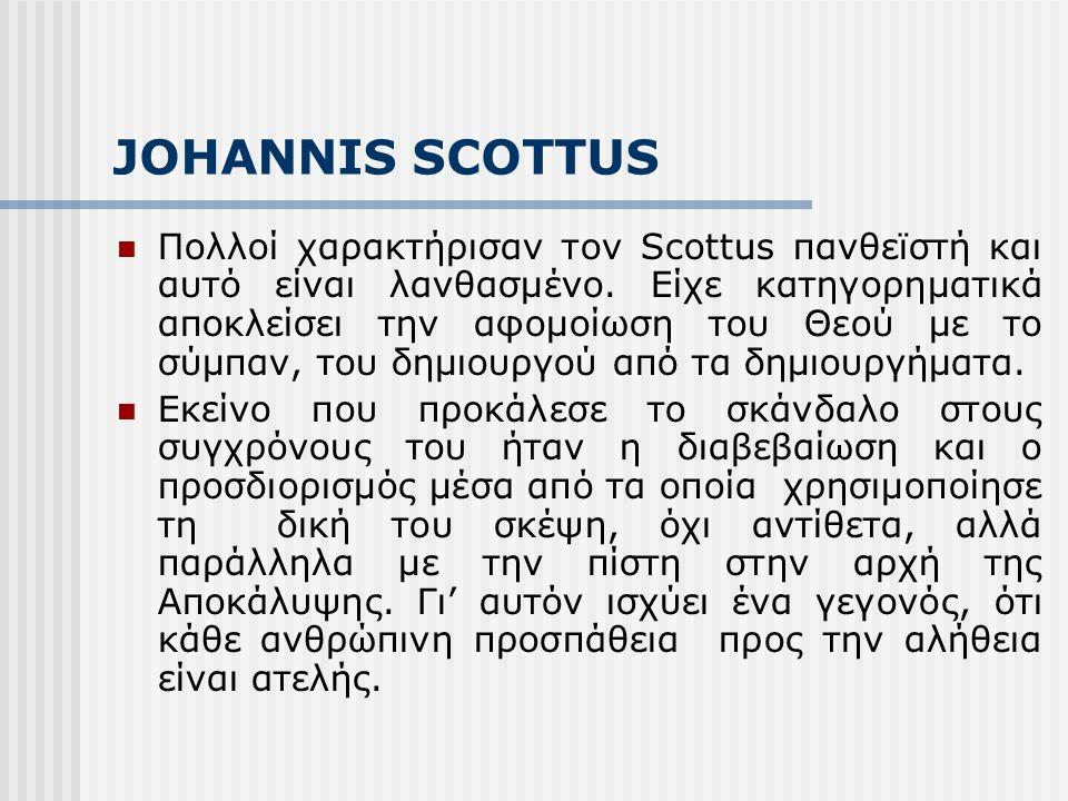 JOHANNIS SCOTTUS Πολλοί χαρακτήρισαν τον Scottus πανθεϊστή και αυτό είναι λανθασμένο.
