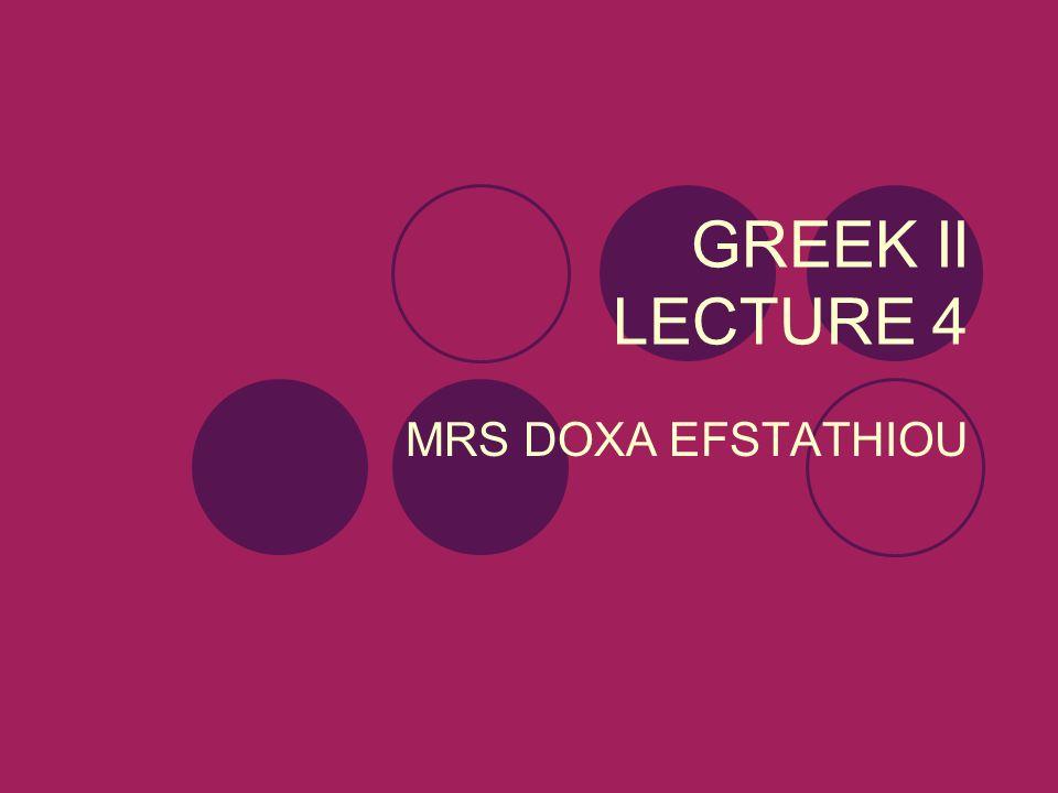 GREEK II LECTURE 4 MRS DOXA EFSTATHIOU