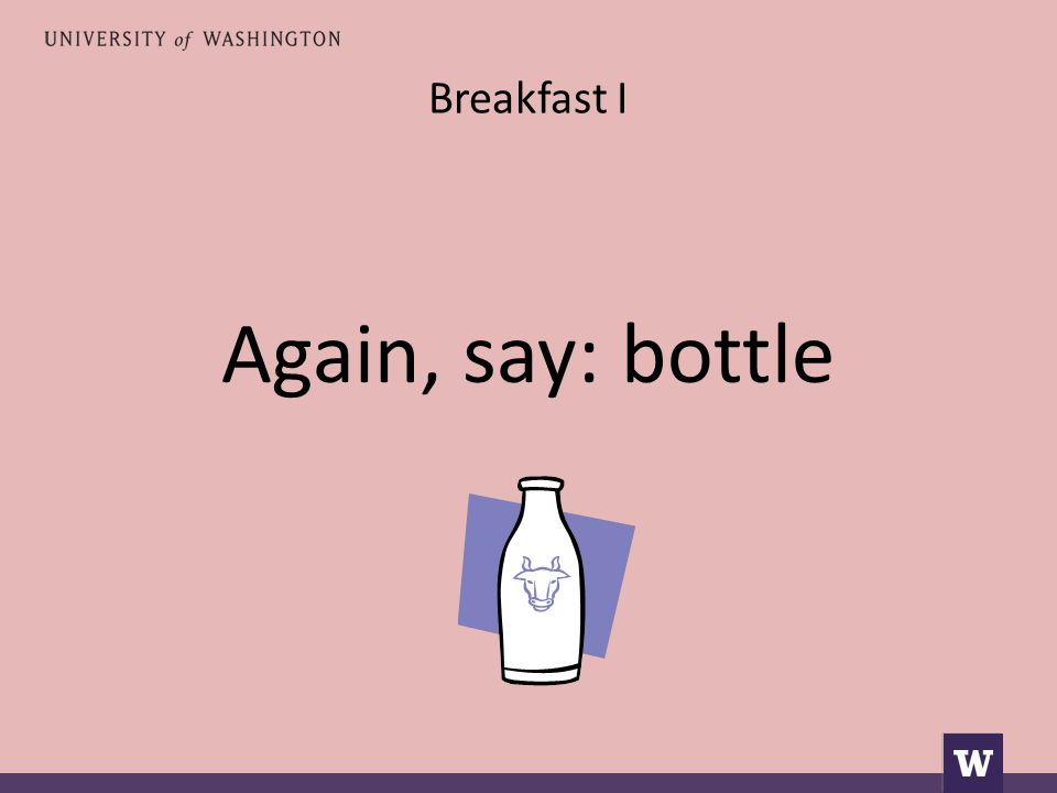 Breakfast I Again, say: bottle