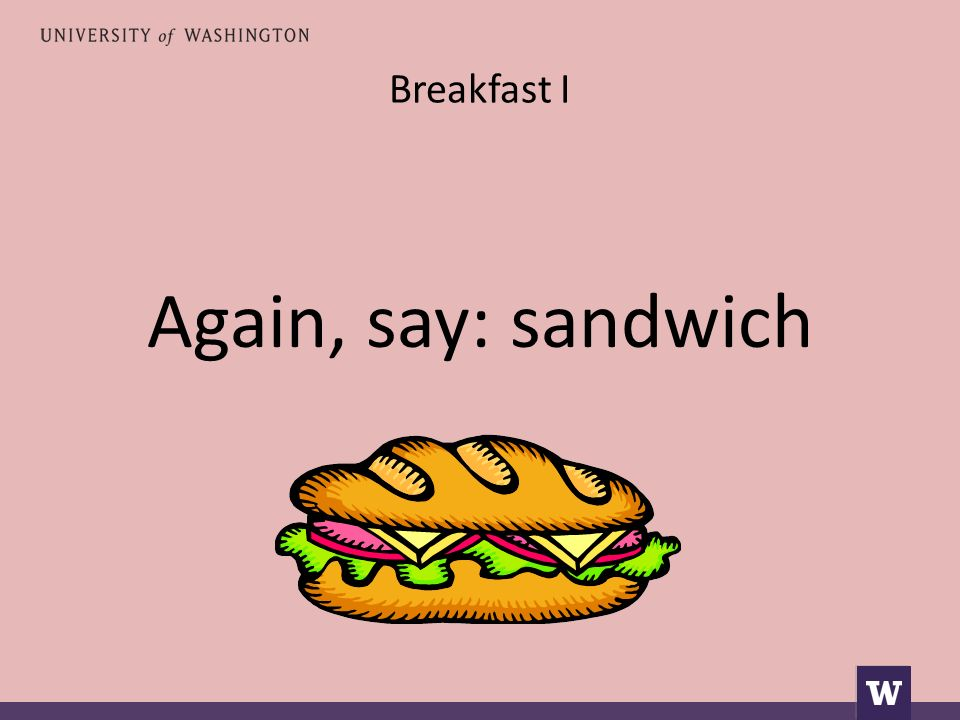 Breakfast I Again, say: sandwich