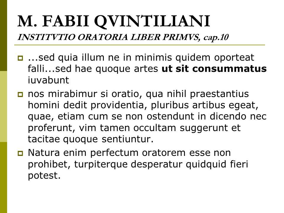 M. FABII QVINTILIANI INSTITVTIO ORATORIA LIBER PRIMVS, cap.10 ...sed quia illum ne in minimis quidem oporteat falli...sed hae quoque artes ut sit con
