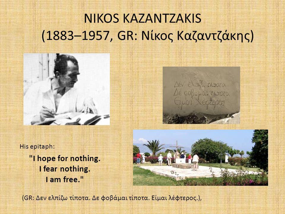 NIKOS KAZANTZAKIS (1883–1957, GR: Νίκος Καζαντζάκης) His epitaph: : I hope for nothing.