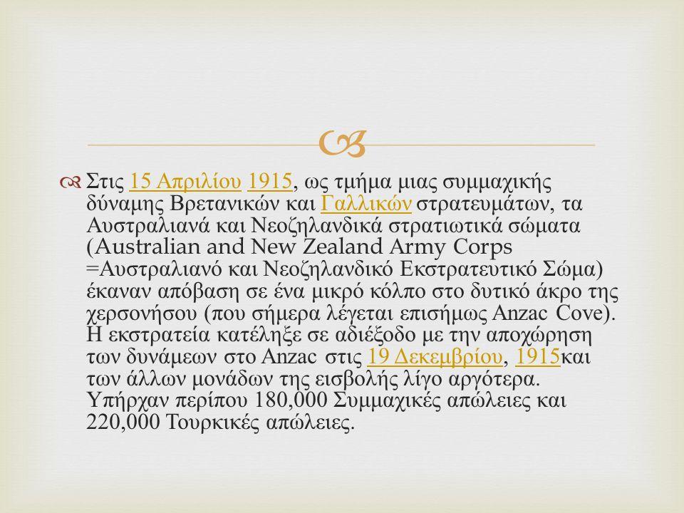   Στις 15 Απριλίου 1915, ως τμήμα μιας συμμαχικής δύναμης Βρετανικών και Γαλλικών στρατευμάτων, τα Αυστραλιανά και Νεοζηλανδικά στρατιωτικά σώματα (Australian and New Zealand Army Corps = Αυστραλιανό και Νεοζηλανδικό Εκστρατευτικό Σώμα ) έκαναν απόβαση σε ένα μικρό κόλπο στο δυτικό άκρο της χερσονήσου ( που σήμερα λέγεται επισήμως Anzac Cove).