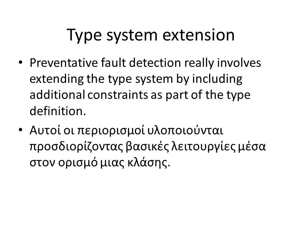 Type system extension Preventative fault detection really involves extending the type system by including additional constraints as part of the type definition.