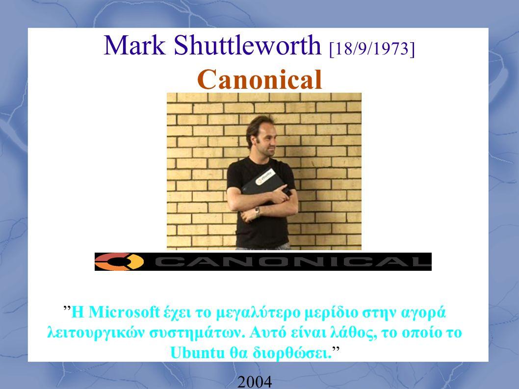 Mark Shuttleworth [18/9/1973] Canonical H Microsoft έχει το μεγαλύτερο μερίδιο στην αγορά λειτουργικών συστημάτων.