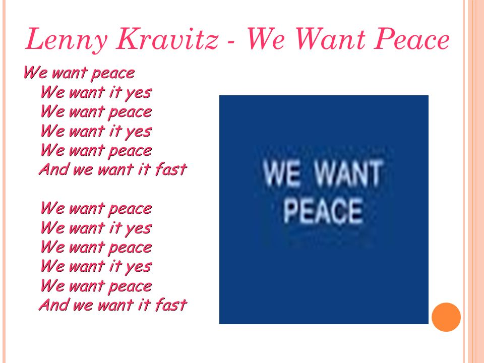 Lenny Kravitz - We Want Peace We want peace We want it yes We want peace We want it yes We want peace And we want it fast We want peace We want it yes