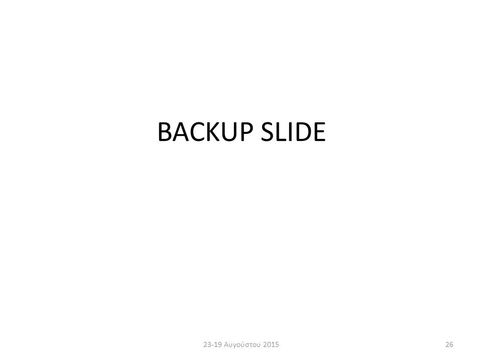 BACKUP SLIDE 23-19 Αυγούστου 201526