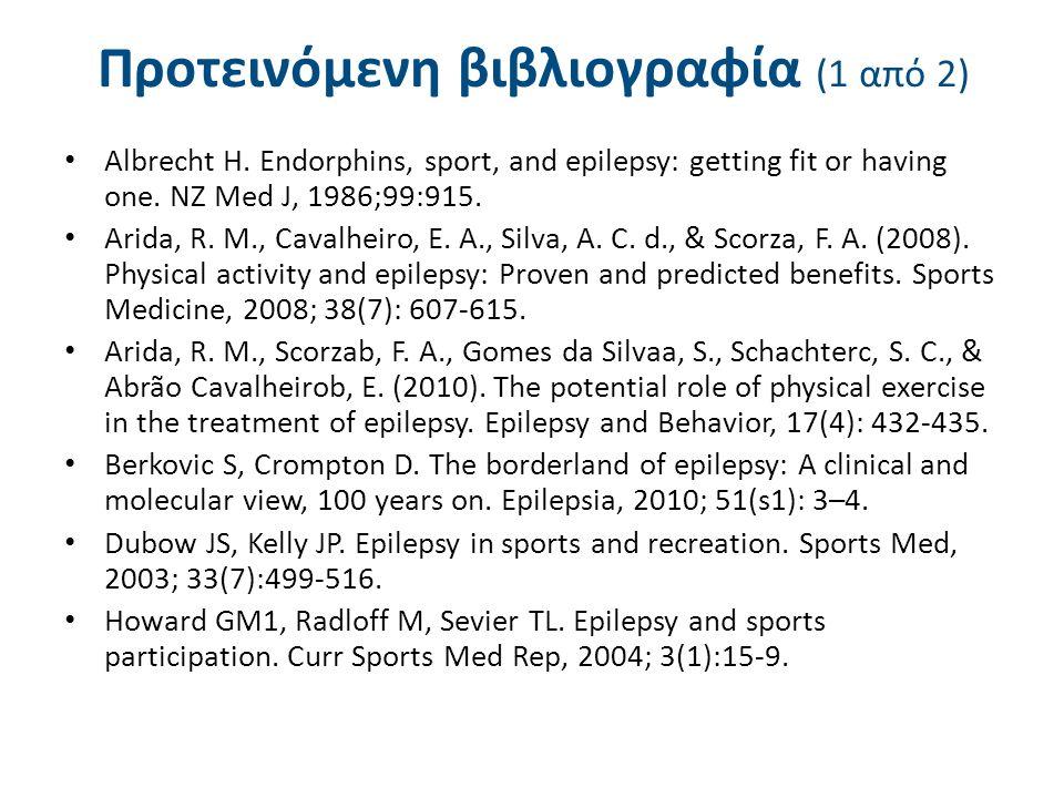 Προτεινόμενη βιβλιογραφία (1 από 2) Albrecht H. Endorphins, sport, and epilepsy: getting fit or having one. NZ Med J, 1986;99:915. Arida, R. M., Caval