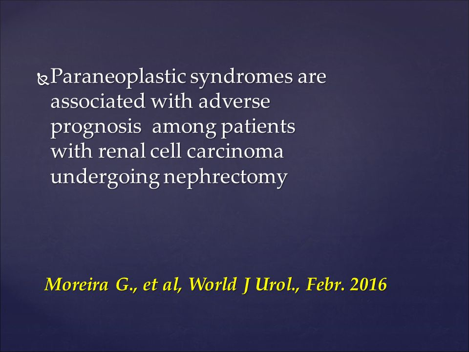  Paraneoplastic syndromes are associated with adverse prognosis among patients with renal cell carcinoma undergoing nephrectomy Moreira G., et al, World J Urol., Febr.
