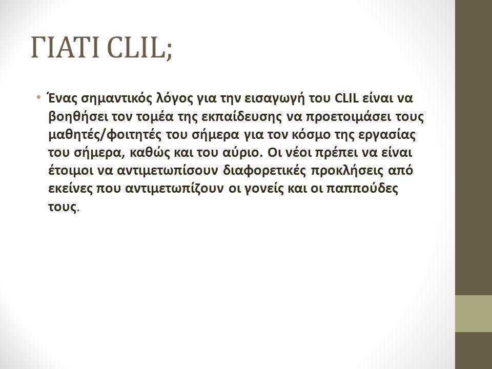 ΓΙΑΤΙ CLIL; Ένας σημαντικός λόγος για την εισαγωγή του CLIL είναι να βοηθήσει τον τομέα της εκπαίδευσης να προετοιμάσει τους μαθητές/φοιτητές του σήμε